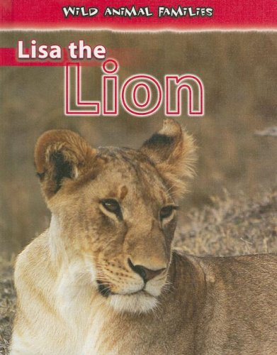 Lisa the Lion (Wild Animal Families)