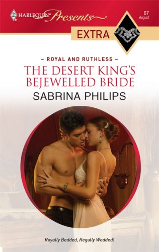 The Desert King's Bejewelled Bride (Harlequin Presents Extra: Royal and Ruthless), SABRINA PHILIPS