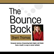 The Bounce Back: Personal Stories of Bouncing Back Higher and Faster After a Layoff, Reorg or Career Setback | [Sherri Thomas]