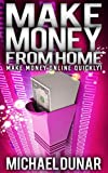 Make Money From Home: Make Money Online (make money online fast, retail sales, forex, money from home, affiliate marketing, blogging, social media marketing)