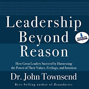Leadership Beyond Reason: How Great Leaders Succeed by Harnessing the Power of Their Values, Feelings, and Intuition | [John Townsend]