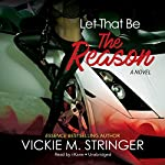 Let That Be the Reason | Vickie M. Stringer