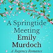 A Springtide Meeting: A Regency Romance | [Emily Murdoch]