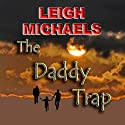 The Daddy Trap (       UNABRIDGED) by Leigh Michaels Narrated by Jaicie Kirkpatrick