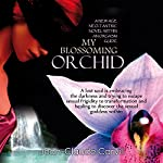 My Blossoming Orchid: A New Age Neo-Tantric Novel Within an Orgasm Guide: The Guide of the Woman Ultimate Pleasure, Book 3   Jean-Claude Carvill