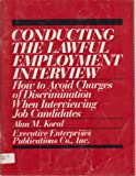 img - for Conducting the lawful employment interview: How to avoid charges of discrimination when interviewing job candidates book / textbook / text book