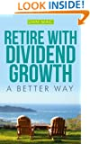 Retire With Dividend Growth: A Better Way