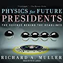 Physics for Future Presidents: The Science Behind the Headlines (       UNABRIDGED) by Richard A. Muller Narrated by Pete Larkin