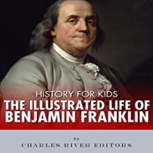 History for Kids: The Illustrated Life of Benjamin Franklin (       UNABRIDGED) by  Charles River Editors Narrated by Diane Lehman