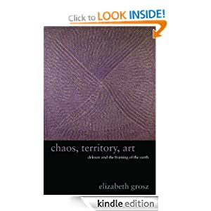 Chaos, Territory, Art: Deleuze and the Framing of the Earth (The Wellek Library Lectures) E. A. Grosz