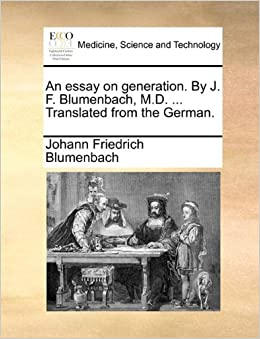 An essay on generation. By J. F. Blumenbach, M.D. ... Translated from ...
