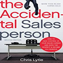 The Accidental Salesperson: How to Take Control of Your Sales Career and Earn the Respect and Income You Deserve (       UNABRIDGED) by Chris Lytle Narrated by Gregory Linington