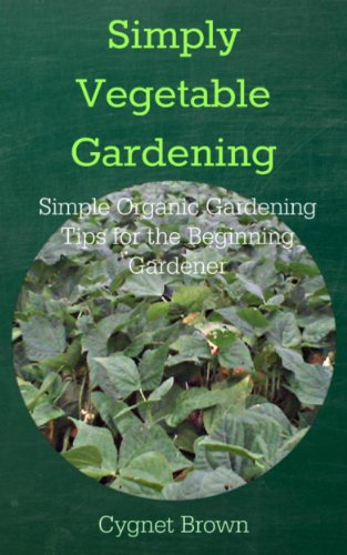 Simply Vegetable Gardening: Simple Organic Gardening  Tips for the Beginning Gardener