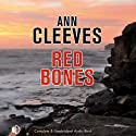 Red Bones (       UNABRIDGED) by Ann Cleeves Narrated by Gordon Griffin
