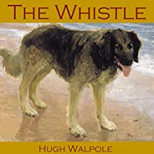 The Whistle (       UNABRIDGED) by Hugh Walpole Narrated by Cathy Dobson