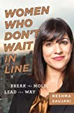 Women Who Dont Wait in Line: Break the Mold, Lead the Way