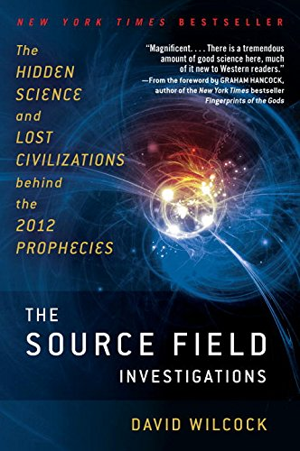 the-source-field-investigations-the-hidden-science-and-lost-civilizations-behind-the-2012-prophecies
