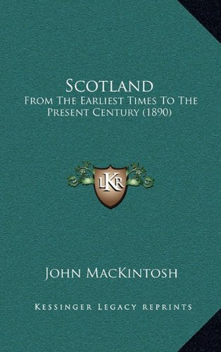 Scotland: From the Earliest Times to the Present Century (1890)