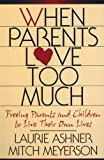 img - for When Parents Love Too Much: Freeing Parents and Children to Live Their Own Lives book / textbook / text book