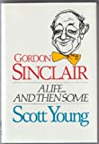 Gordon Sinclair: A Life...And Then Some