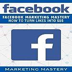 Facebook: Facebook Marketing Mastery - How to Turn Likes into $$$ |  Marketing Mastery