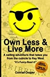 Own Less & Live More: A sailing adventure that takes you from the cubical to Key West. (1483953483) by Cooper, Conrad