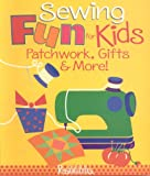 img - for Sewing Fun for Kids Patchwork, Gifts & More! book / textbook / text book