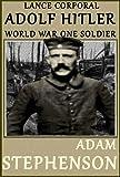 Lance Corporal Adolf Hitler, World War One Soldier