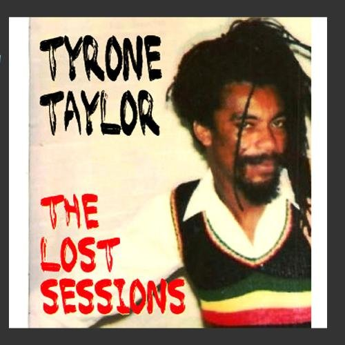 Tyrone Taylor - Lost Sessions Of The Reggae Legend - Zortam Music