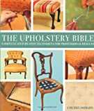 Upholstery Bible: Complete Step-by-Step Techniques for Professional Results