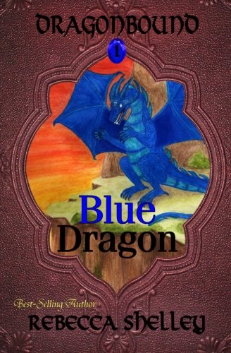 Dragonbound: Blue Dragon (Volume 1): Rebecca Shelley: 9781475042474: Amazon.com: Books
