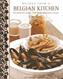 Recipes From A Belgian Kitchen: 60 Authentic Recipes From Belgium