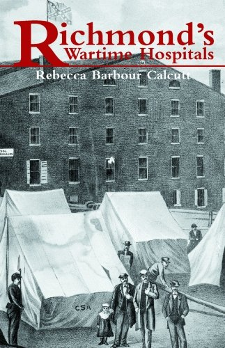 Richmond's Wartime Hospitals: In-depth Study of Medical Care During the Civil War