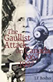 img - for The Gaullist Attack on Canada, 1967-1997 by J. F. Bosher (1999-12-01) book / textbook / text book
