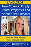Landlords: How to Avoid Empty Rental Properties and Attract Great Tenants...Avoid the rental mistakes many landlords make