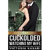Cuckolded - Watching My Wife (My Cuckold Humiliation Book 1) ~ Victoria Kasari