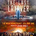 The Last Layover: The New Homefront, Volume 1 (       UNABRIDGED) by Stevens C. Bird Narrated by Joshua Bangle