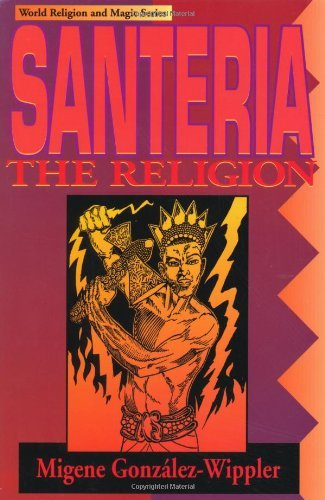 Migene González-Wippler - Santeria: the Religion: Faith, Rites, Magic (Llewellyn's World Religion & Magick)