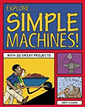 Explore Simple Machines!: With 25 Great Projects (Explore Your World)