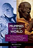 Mummies around the World: An Encyclopedia of Mummies in History, Religion, and Popular Culture