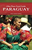 Paraguay (Other Places Travel Guide) (Other Places Travel Guides)