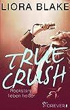 Image de True Crush: Rockstars lieben heißer (True-Rockstars-Reihe 1)