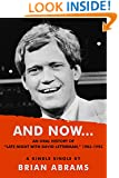 "AND NOW...An Oral History of ""Late Night with David Letterman,"" 1982-1993 (Kindle Single)"