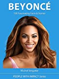 BEYONCE - 100 Fascinating Facts & Stories About Beyoncé Knowles | The Mini Biography (People With Impact Series Book 4)