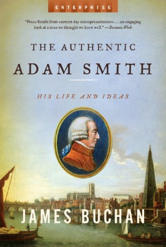The Authentic Adam Smith: His Life and Ideas (Enterprise), JAMES BUCHAN