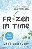 img - for Frozen in Time: Clarence Birdseye's Outrageous Idea About Frozen Food book / textbook / text book