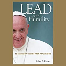 Lead with Humility: 12 Leadership Lessons from Pope Francis (       UNABRIDGED) by Jeffrey A. Krames Narrated by Walter Dixon