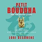 Petit Bouddha : Guide pour apprendre à s'aimer   Lori Deschene