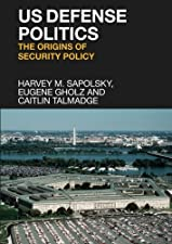 US Defense Politics The origins of security policy by Harvey M. Sapolsky