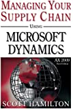Managing Your Supply Chain using Microsoft Dynamics AX 2009